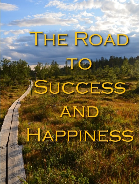 The Road to Success and Happiness